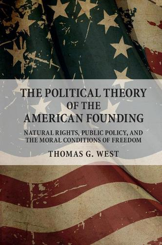 The Political Theory of the American Founding: Natural Rights, Public Policy, and the Moral Conditions of Freedom (Paperback)