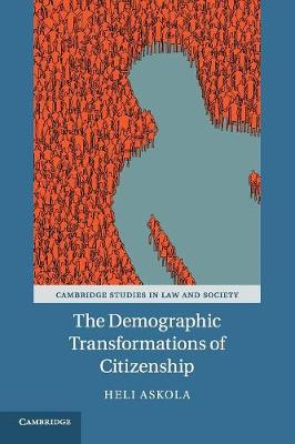 Cambridge Studies in Law and Society: The Demographic Transformations of Citizenship (Paperback)