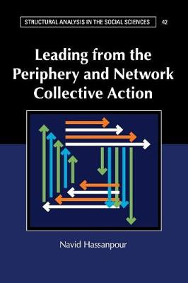 Structural Analysis in the Social Sciences: Leading from the Periphery and Network Collective Action Series Number 42 (Paperback)
