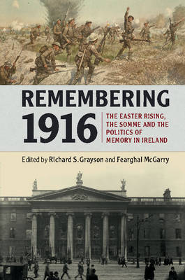 Remembering 1916: The Easter Rising, the Somme and the Politics of Memory in Ireland (Paperback)