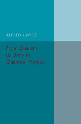 From Dualism to Unity in Quantum Physics (Paperback)
