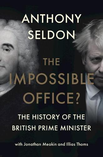 The Impossible Office?: The History of the British Prime Minister (Hardback)
