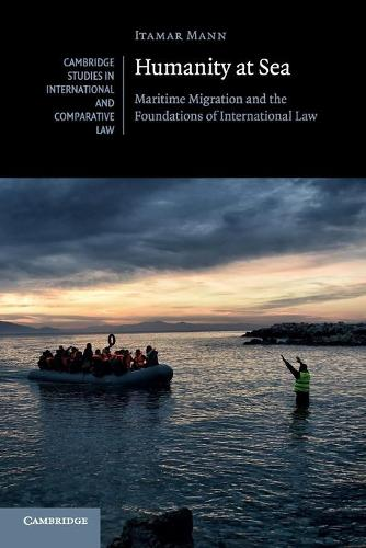 Humanity at Sea: Maritime Migration and the Foundations of International Law - Cambridge Studies in International and Comparative Law 127 (Paperback)