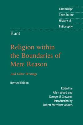 Kant: Religion within the Boundaries of Mere Reason: And Other Writings - Cambridge Texts in the History of Philosophy (Paperback)