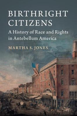 Birthright Citizens: A History of Race and Rights in Antebellum America - Studies in Legal History (Paperback)