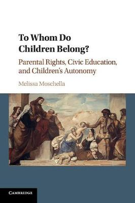 To Whom Do Children Belong?: Parental Rights, Civic Education, and Children's Autonomy (Paperback)