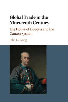 Global Trade in the Nineteenth Century: The House of Houqua and the Canton System (Paperback)