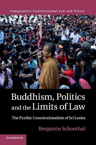 Buddhism, Politics and the Limits of Law: The Pyrrhic Constitutionalism of Sri Lanka - Comparative Constitutional Law and Policy (Paperback)