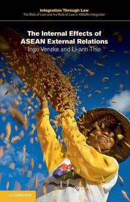 The Internal Effects of ASEAN External Relations - Integration through Law:The Role of Law and the Rule of Law in ASEAN Integration 14 (Paperback)