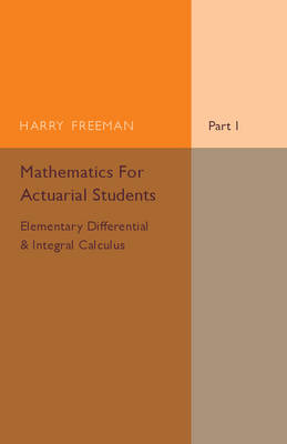 Mathematics for Actuarial Students: Elementary Differential and Integral Calculus Part 1 (Paperback)