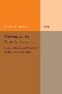 Mathematics for Actuarial Students: Finite Differences, Probability and Elementary Statistics Part 2 (Paperback)