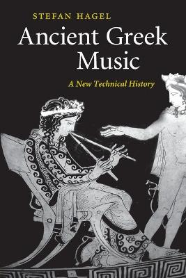 Ancient Greek Music: A New Technical History (Paperback)