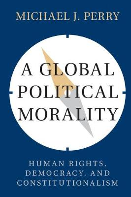 A Global Political Morality: Human Rights, Democracy, and Constitutionalism (Paperback)
