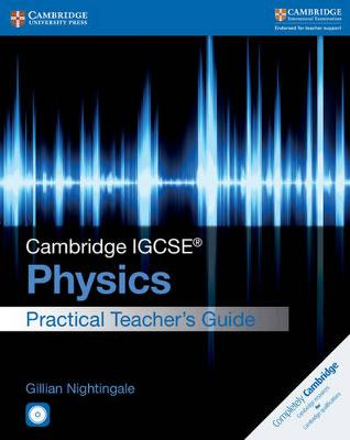 Cambridge IGCSE (R) Physics Practical Teacher's Guide with CD-ROM - Cambridge International IGCSE