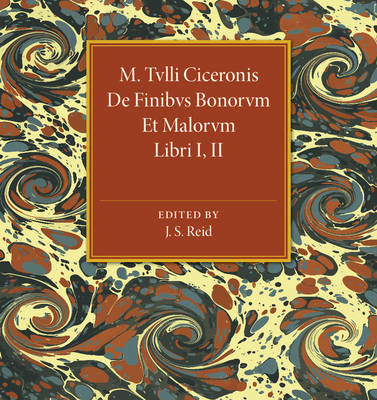 M. Tvlli Ciceronis: De Finibvs Bonorvm Et Malorvm Libri I, II (Paperback)