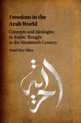 Freedom in the Arab World: Concepts and Ideologies in Arabic Thought in the Nineteenth Century (Paperback)
