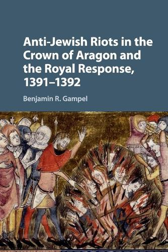 Anti-Jewish Riots in the Crown of Aragon and the Royal Response, 1391-1392 (Paperback)