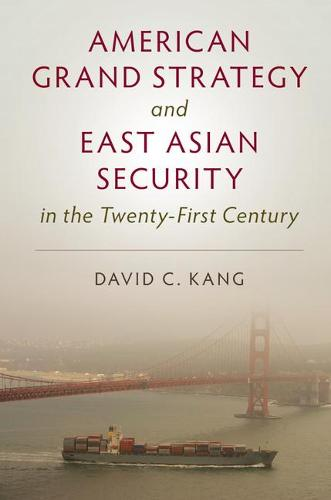 American Grand Strategy and East Asian Security in the Twenty-First Century (Paperback)
