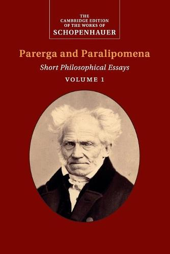 The The Cambridge Edition of the Works of Schopenhauer Schopenhauer: Parerga and Paralipomena: Volume 1 (Paperback)
