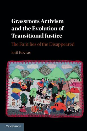 Grassroots Activism and the Evolution of Transitional Justice: The Families of the Disappeared (Paperback)