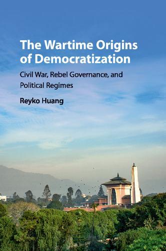 Problems of International Politics: The Wartime Origins of Democratization: Civil War, Rebel Governance, and Political Regimes (Paperback)