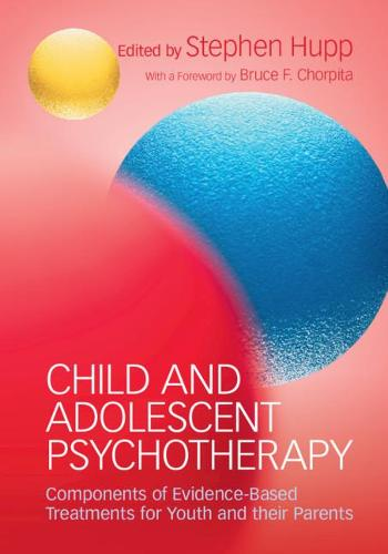 Child and Adolescent Psychotherapy: Components of Evidence-Based Treatments for Youth and their Parents (Paperback)