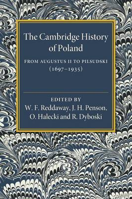 The Cambridge History of Poland: From Augustus II to Pilsudski (1697-1935) (Paperback)