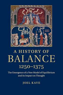 A History of Balance, 1250-1375: The Emergence of a New Model of Equilibrium and its Impact on Thought (Paperback)