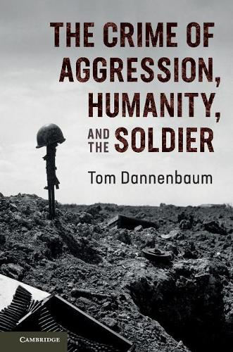 The Crime of Aggression, Humanity, and the Soldier (Paperback)