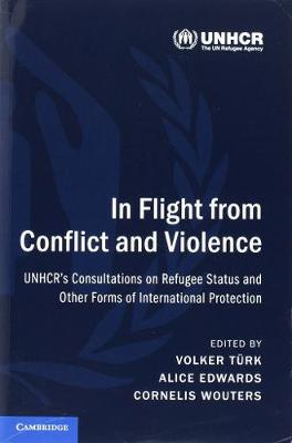 In Flight from Conflict and Violence: UNHCR's Consultations on Refugee Status and Other Forms of International Protection (Paperback)