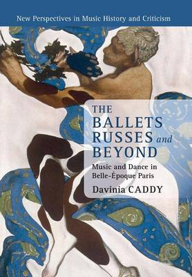 New Perspectives in Music History and Criticism: The Ballets Russes and Beyond: Music and Dance in Belle-Epoque Paris Series Number 22 (Paperback)