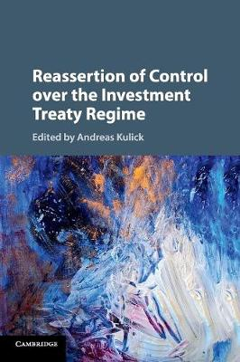 Reassertion of Control over the Investment Treaty Regime (Paperback)