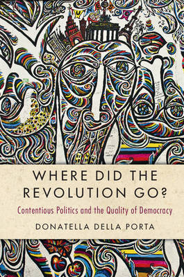 Where Did the Revolution Go?: Contentious Politics and the Quality of Democracy - Cambridge Studies in Contentious Politics (Paperback)