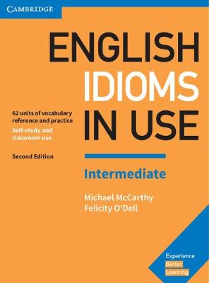 English Idioms in Use Intermediate Book with Answers: Vocabulary Reference and Practice (Paperback)