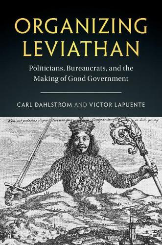 Organizing Leviathan: Politicians, Bureaucrats, and the Making of Good Government (Paperback)