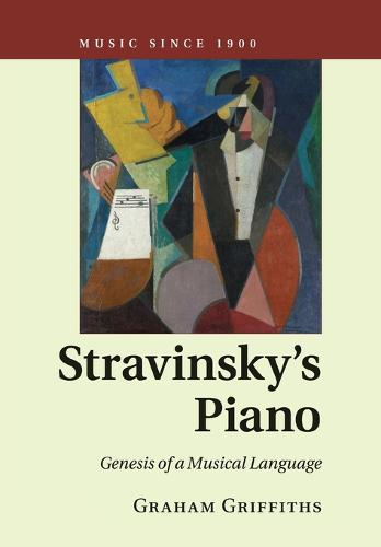 Stravinsky's Piano: Genesis of a Musical Language - Music since 1900 (Paperback)