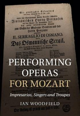Performing Operas for Mozart: Impresarios, Singers and Troupes (Paperback)