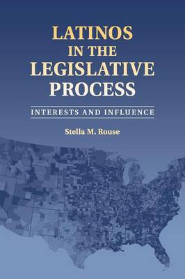 Latinos in the Legislative Process: Interests and Influence (Paperback)