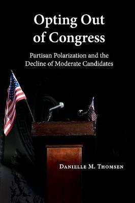 Opting Out of Congress: Partisan Polarization and the Decline of Moderate Candidates (Paperback)