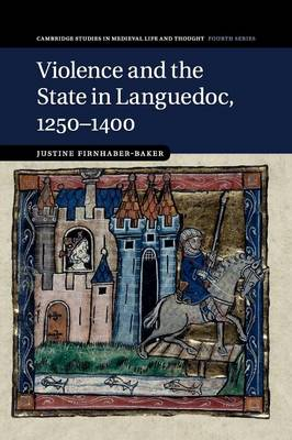 Violence and the State in Languedoc, 1250-1400 - Cambridge Studies in Medieval Life and Thought: Fourth Series 95 (Paperback)