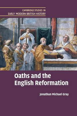 Cambridge Studies in Early Modern British History: Oaths and the English Reformation (Paperback)