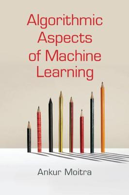 Algorithmic Aspects of Machine Learning (Paperback)