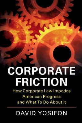 Corporate Friction: How Corporate Law Impedes American Progress and What to Do about It (Paperback)