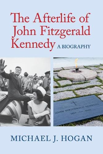 The Afterlife of John Fitzgerald Kennedy: A Biography (Paperback)