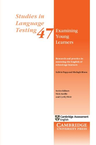 Examining Young Learners: Research and Practice in Assessing the English of School-age Learners: The Cambridge Approach to Assessing Young Learners of English in Schools - Studies in Language Testing 47 (Paperback)