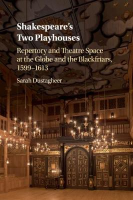 Shakespeare's Two Playhouses: Repertory and Theatre Space at the Globe and the Blackfriars, 1599-1613 (Paperback)