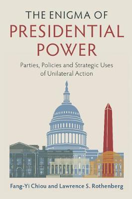 The Enigma of Presidential Power: Parties, Policies and Strategic Uses of Unilateral Action (Paperback)