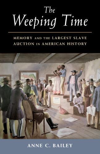 The Weeping Time: Memory and the Largest Slave Auction in American History (Paperback)