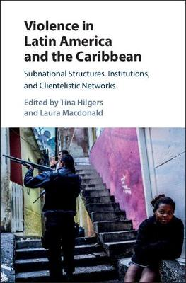 Violence in Latin America and the Caribbean: Subnational Structures, Institutions, and Clientelistic Networks (Paperback)