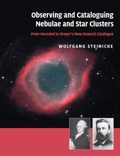 Observing and Cataloguing Nebulae and Star Clusters: From Herschel to Dreyer's New General Catalogue (Paperback)